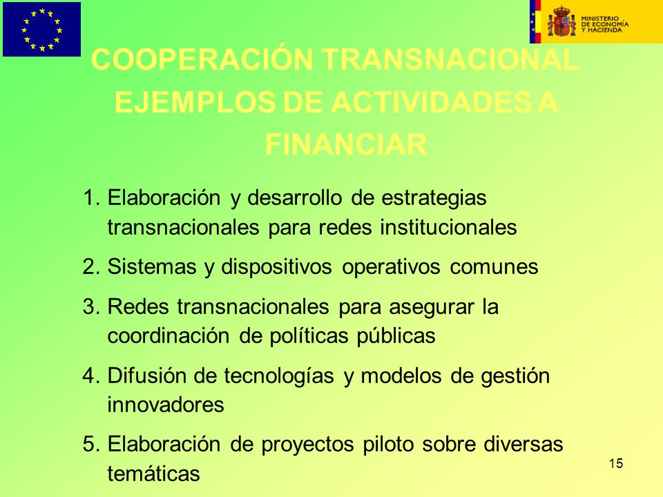 15 1.Elaboración y desarrollo de estrategias transnacionales para redes institucionales 2.Sistemas y dispositivos operativos comunes 3.Redes transnaci