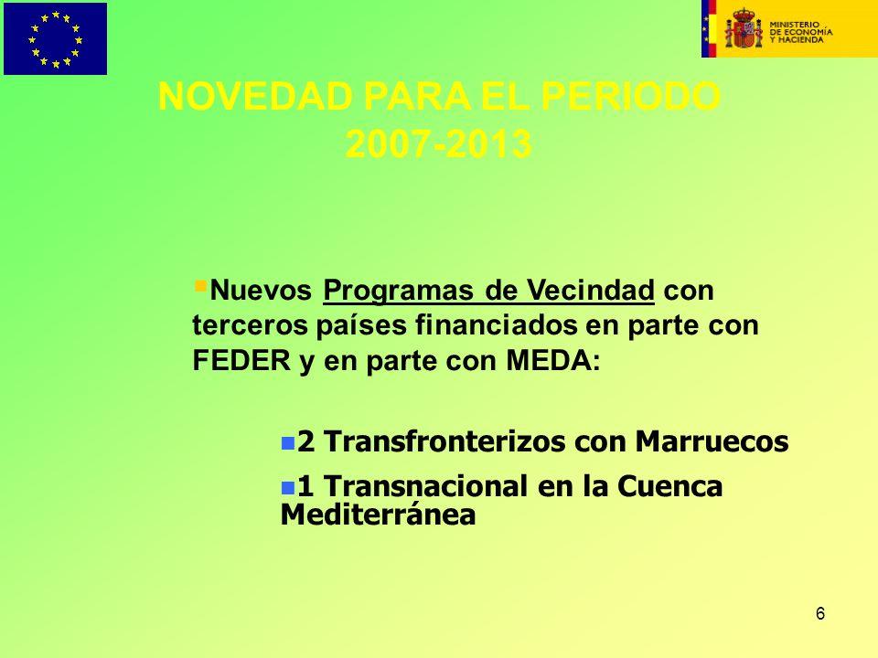 6 NOVEDAD PARA EL PERIODO 2007-2013 Nuevos Programas de Vecindad con terceros países financiados en parte con FEDER y en parte con MEDA: n 2 Transfron