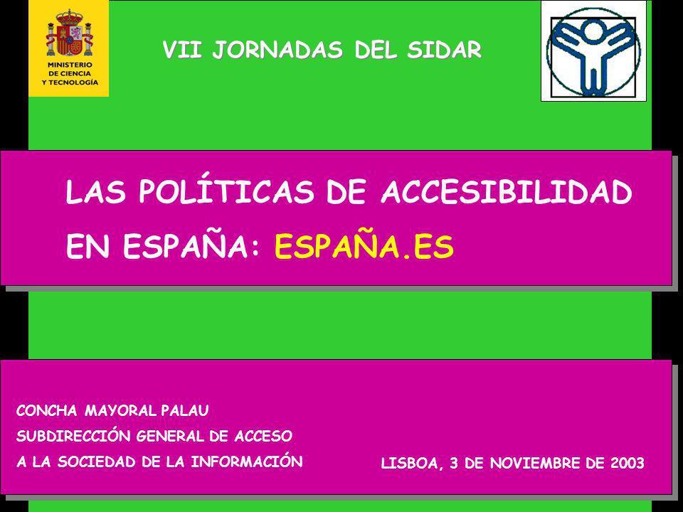 VII JORNADAS DEL SIDAR LAS POLÍTICAS DE ACCESIBILIDAD EN ESPAÑA: ESPAÑA.ES CONCHA MAYORAL PALAU SUBDIRECCIÓN GENERAL DE ACCESO A LA SOCIEDAD DE LA INFORMACIÓN LISBOA, 3 DE NOVIEMBRE DE 2003