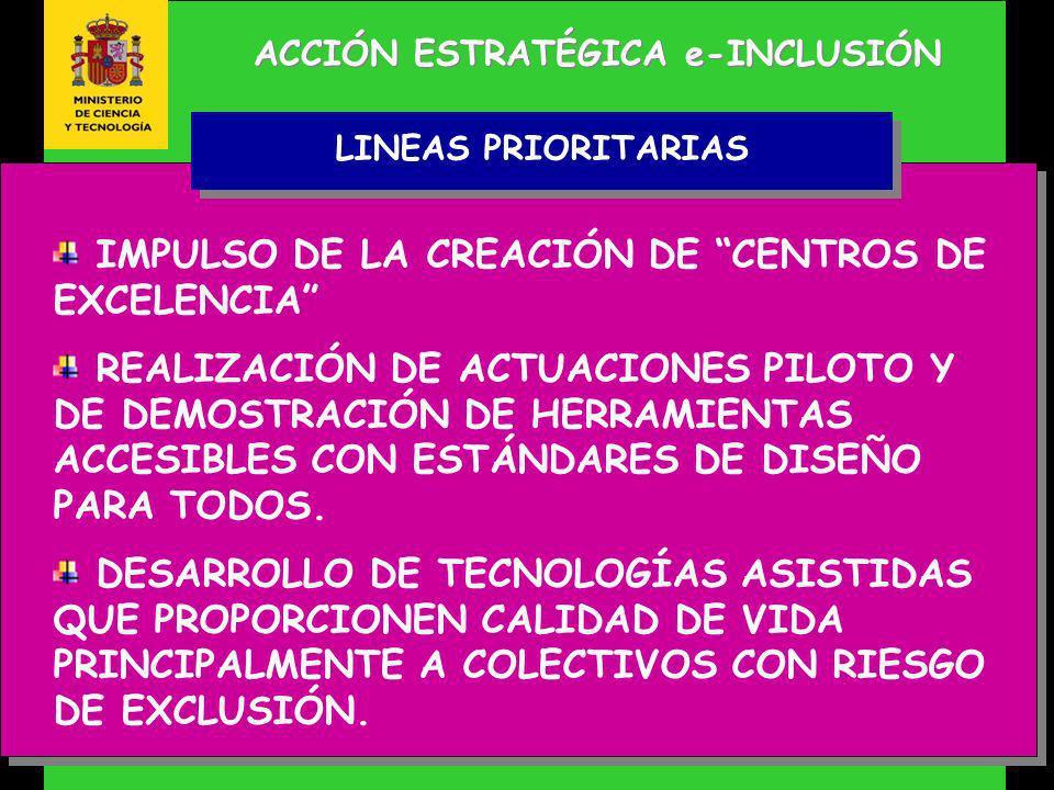 ACCIÓN ESTRATÉGICA e-INCLUSIÓN IMPULSO DE LA CREACIÓN DE CENTROS DE EXCELENCIA REALIZACIÓN DE ACTUACIONES PILOTO Y DE DEMOSTRACIÓN DE HERRAMIENTAS ACCESIBLES CON ESTÁNDARES DE DISEÑO PARA TODOS.