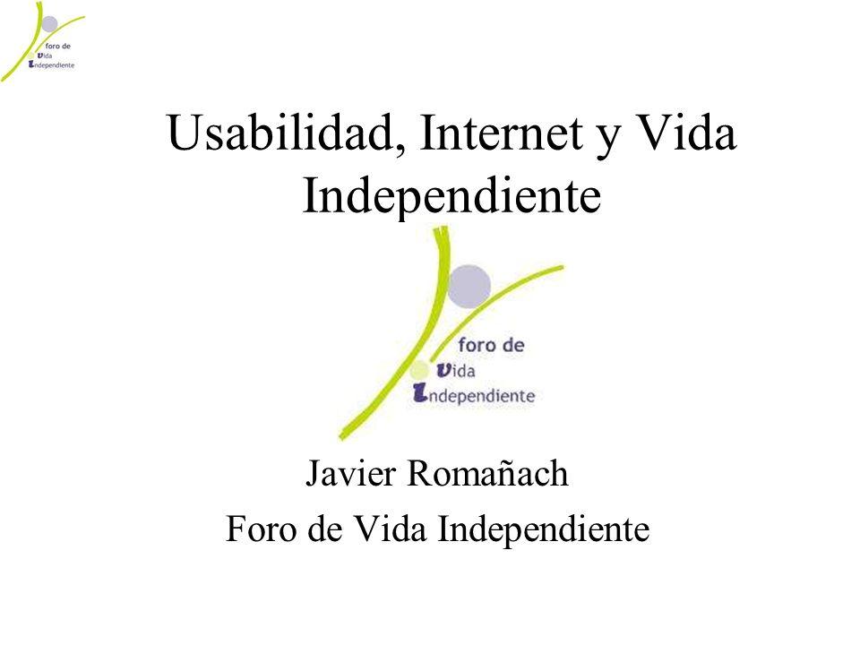 Usabilidad, Internet y Vida Independiente Javier Romañach Foro de Vida Independiente