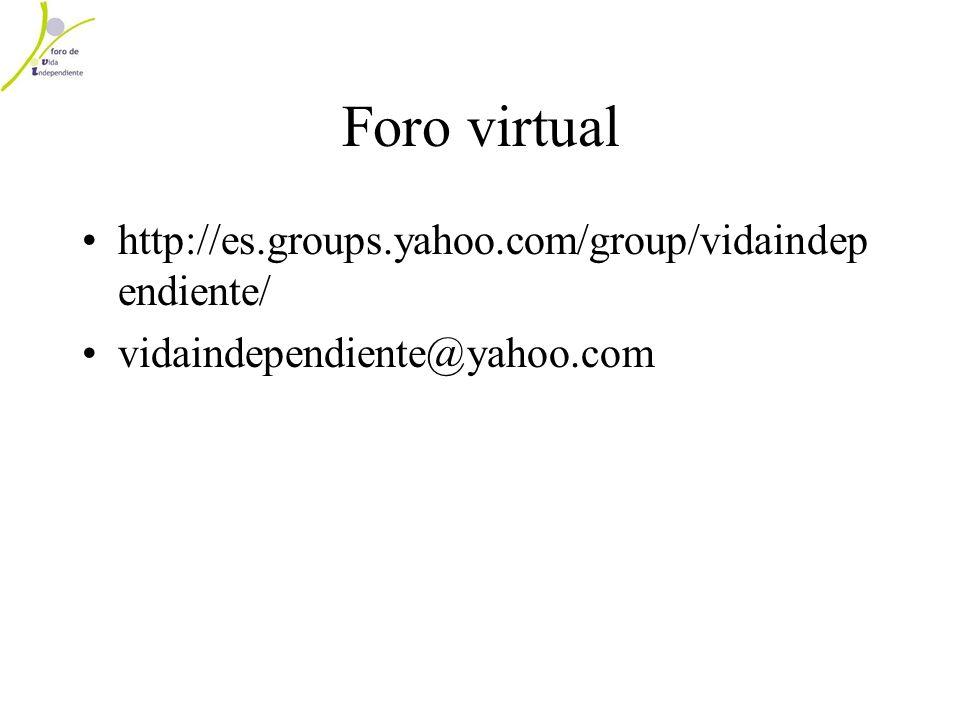 Foro virtual http://es.groups.yahoo.com/group/vidaindep endiente/ vidaindependiente@yahoo.com