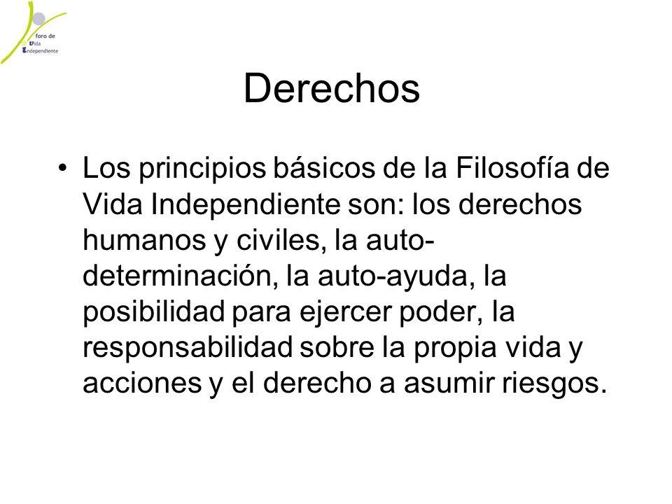Derechos Los principios básicos de la Filosofía de Vida Independiente son: los derechos humanos y civiles, la auto- determinación, la auto-ayuda, la p