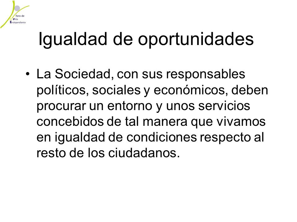 Igualdad de oportunidades La Sociedad, con sus responsables políticos, sociales y económicos, deben procurar un entorno y unos servicios concebidos de