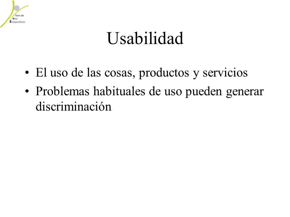 Usabilidad El uso de las cosas, productos y servicios Problemas habituales de uso pueden generar discriminación