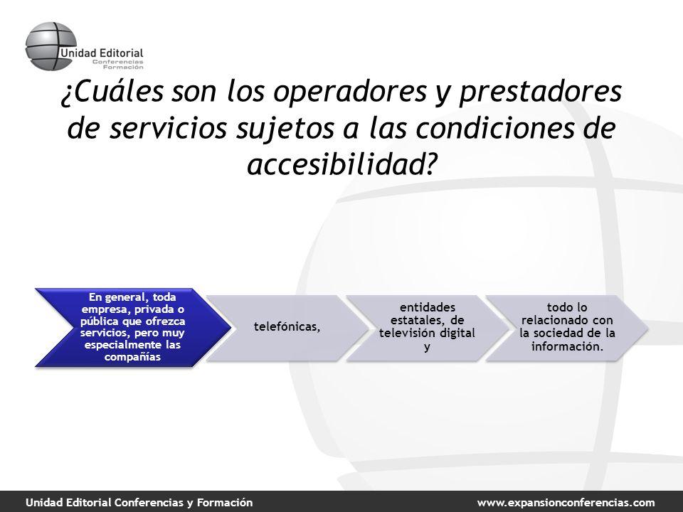 Unidad Editorial Conferencias y Formaciónwww.expansionconferencias.com ¿Cuáles son los operadores y prestadores de servicios sujetos a las condiciones de accesibilidad.