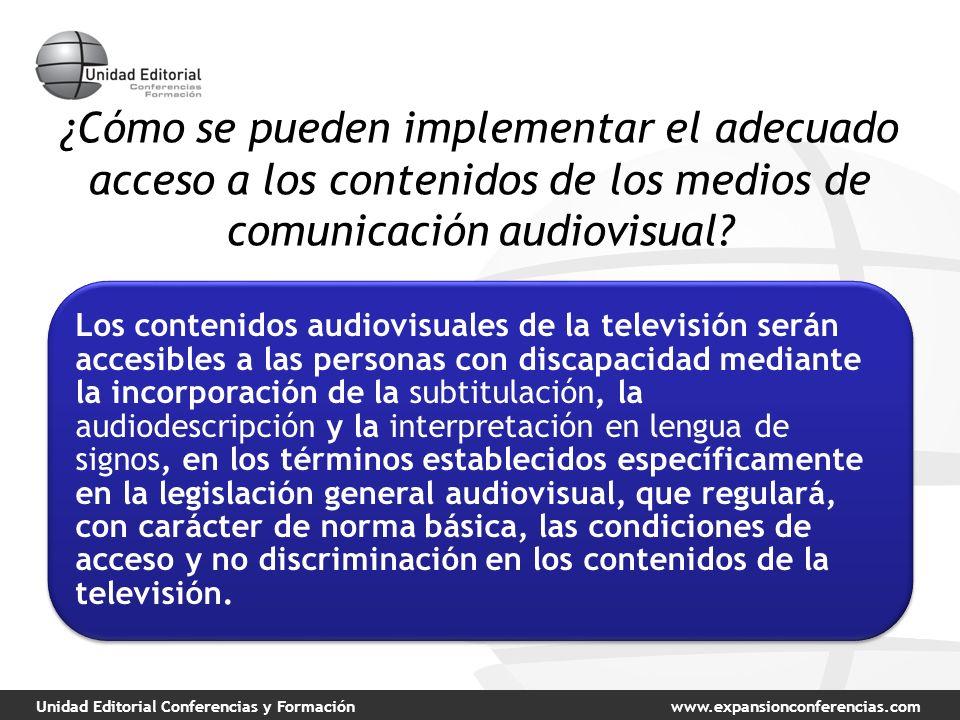 Unidad Editorial Conferencias y Formaciónwww.expansionconferencias.com ¿Cómo se pueden implementar el adecuado acceso a los contenidos de los medios de comunicación audiovisual.