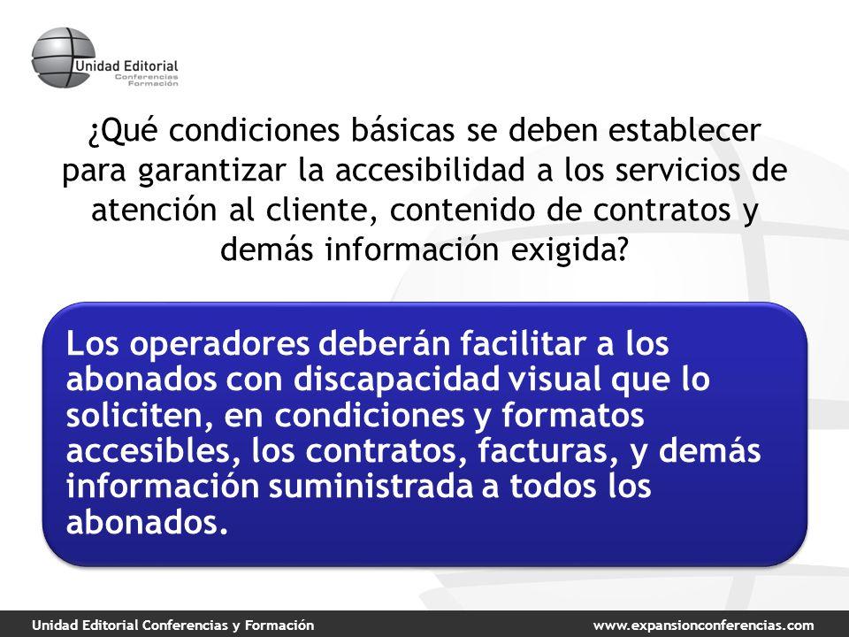 Unidad Editorial Conferencias y Formaciónwww.expansionconferencias.com ¿Qué condiciones básicas se deben establecer para garantizar la accesibilidad a los servicios de atención al cliente, contenido de contratos y demás información exigida.