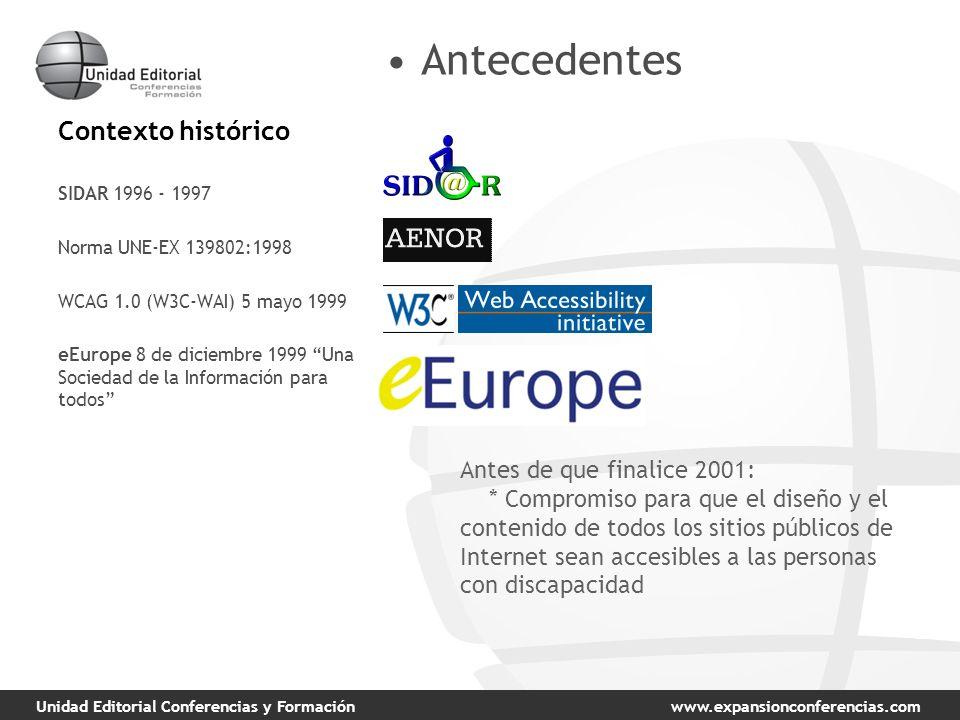 Unidad Editorial Conferencias y Formaciónwww.expansionconferencias.com Contexto histórico Antecedentes SIDAR 1996 - 1997 Norma UNE-EX 139802:1998 WCAG