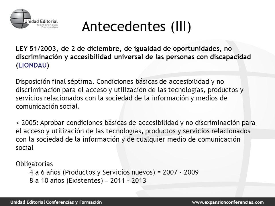 Unidad Editorial Conferencias y Formaciónwww.expansionconferencias.com Antecedentes (III) LEY 51/2003, de 2 de diciembre, de igualdad de oportunidades