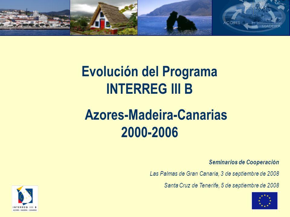 Evolución del Programa INTERREG III B Azores-Madeira-Canarias 2000-2006 Seminarios de Cooperación Las Palmas de Gran Canaria, 3 de septiembre de 2008 Santa Cruz de Tenerife, 5 de septiembre de 2008