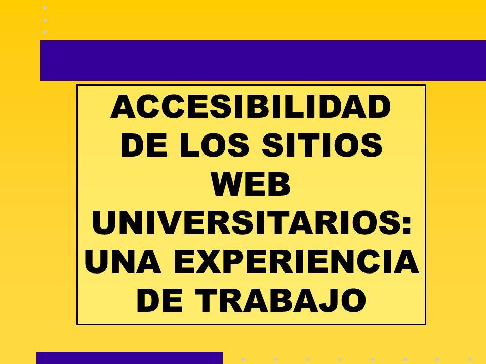 ACCESIBILIDAD DE LOS SITIOS WEB UNIVERSITARIOS: UNA EXPERIENCIA DE TRABAJO