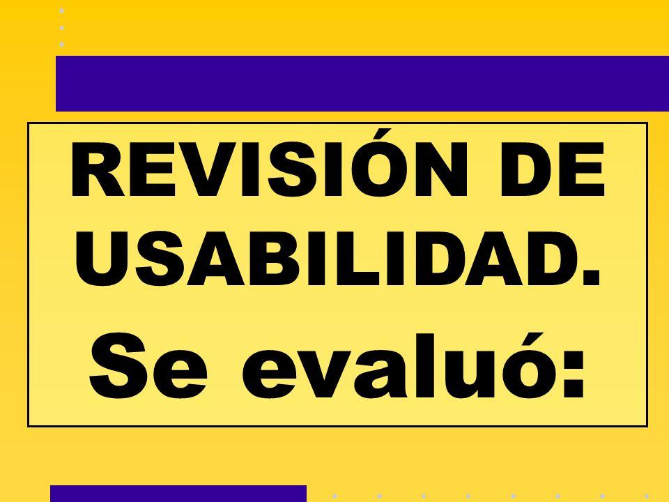 REVISIÓN DE USABILIDAD. Se evaluó: