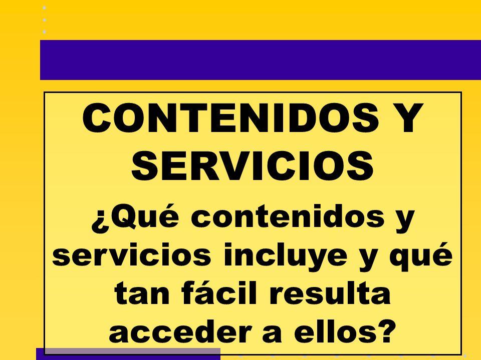 CONTENIDOS Y SERVICIOS ¿Qué contenidos y servicios incluye y qué tan fácil resulta acceder a ellos