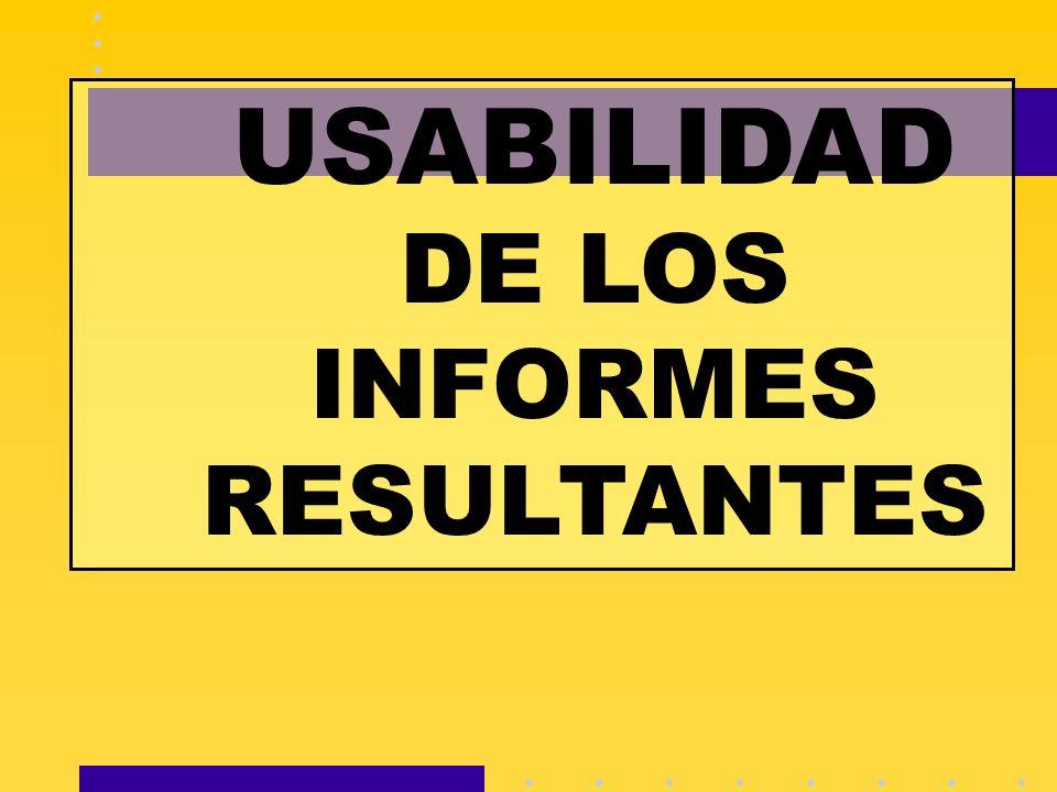 USABILIDAD DE LOS INFORMES RESULTANTES