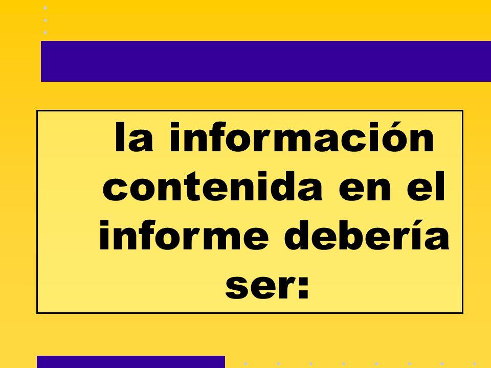 la información contenida en el informe debería ser: