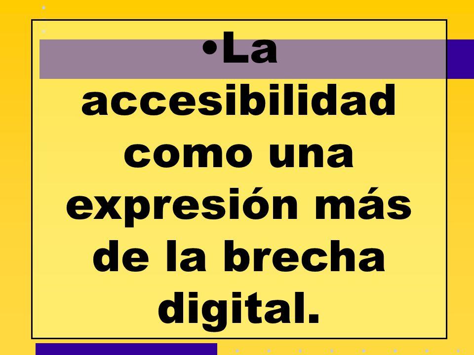La accesibilidad como una expresión más de la brecha digital.