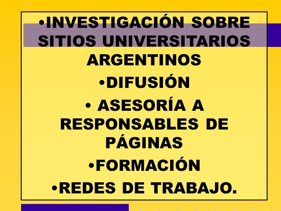 INVESTIGACIÓN SOBRE SITIOS UNIVERSITARIOS ARGENTINOS DIFUSIÓN ASESORÍA A RESPONSABLES DE PÁGINAS FORMACIÓN REDES DE TRABAJO.
