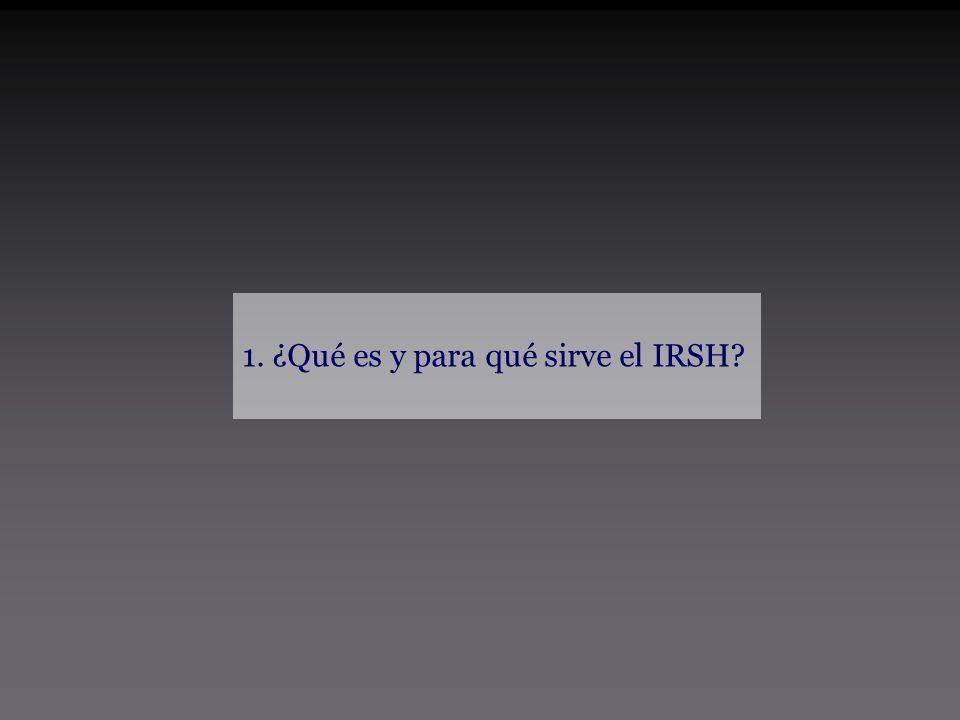 1. ¿Qué es y para qué sirve el IRSH