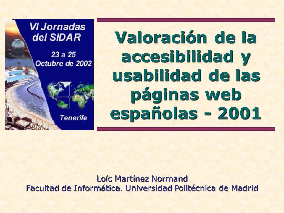 Valoración de la accesibilidad y usabilidad de las páginas web españolas - 2001 Loïc Martínez Normand Facultad de Informática.