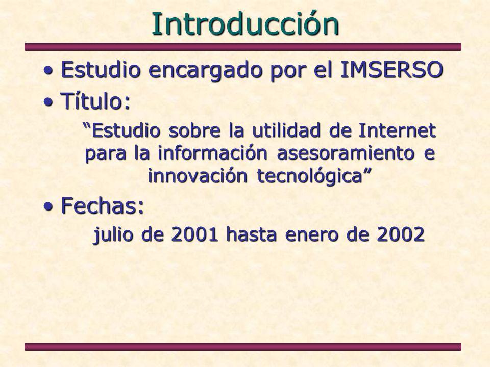 Introducción Estudio encargado por el IMSERSOEstudio encargado por el IMSERSO Título:Título: Estudio sobre la utilidad de Internet para la información asesoramiento e innovación tecnológica Fechas:Fechas: julio de 2001 hasta enero de 2002