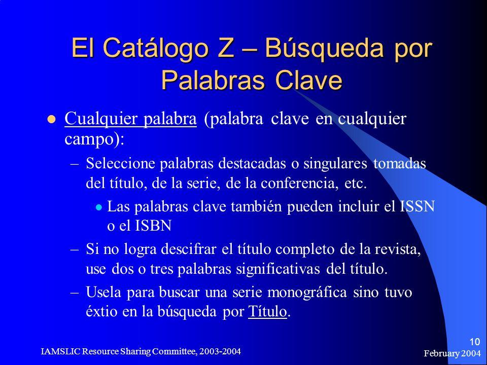 February 2004 IAMSLIC Resource Sharing Committee, 2003-2004 10 El Catálogo Z – Búsqueda por Palabras Clave Cualquier palabra (palabra clave en cualqui