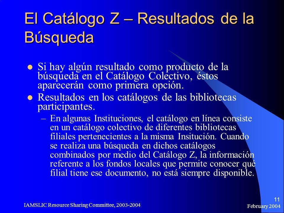 February 2004 IAMSLIC Resource Sharing Committee, 2003-2004 11 El Catálogo Z – Resultados de la Búsqueda Si hay algún resultado como producto de la bú