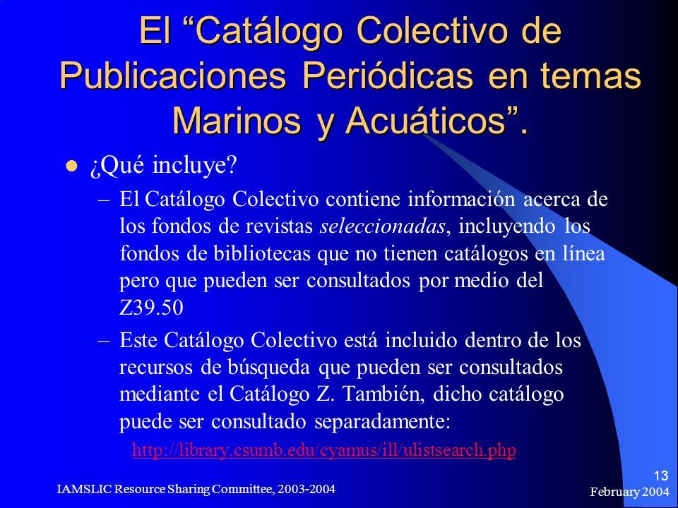 February 2004 IAMSLIC Resource Sharing Committee, 2003-2004 13 El Catálogo Colectivo de Publicaciones Periódicas en temas Marinos y Acuáticos. ¿Qué in