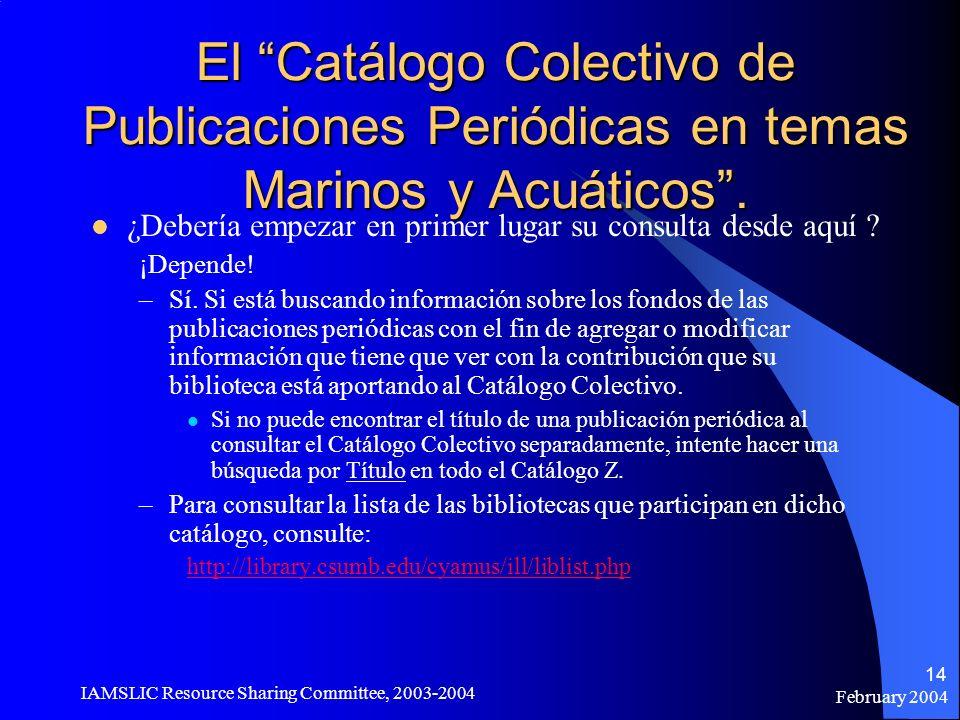 February 2004 IAMSLIC Resource Sharing Committee, 2003-2004 14 El Catálogo Colectivo de Publicaciones Periódicas en temas Marinos y Acuáticos. ¿Deberí