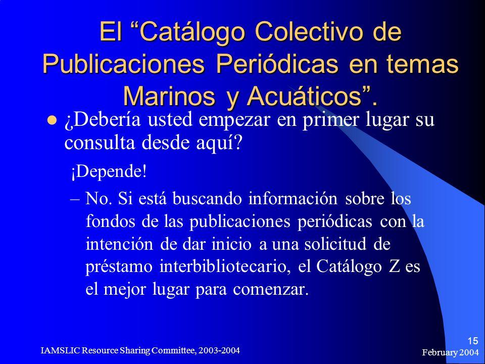 February 2004 IAMSLIC Resource Sharing Committee, 2003-2004 15 El Catálogo Colectivo de Publicaciones Periódicas en temas Marinos y Acuáticos. ¿Deberí