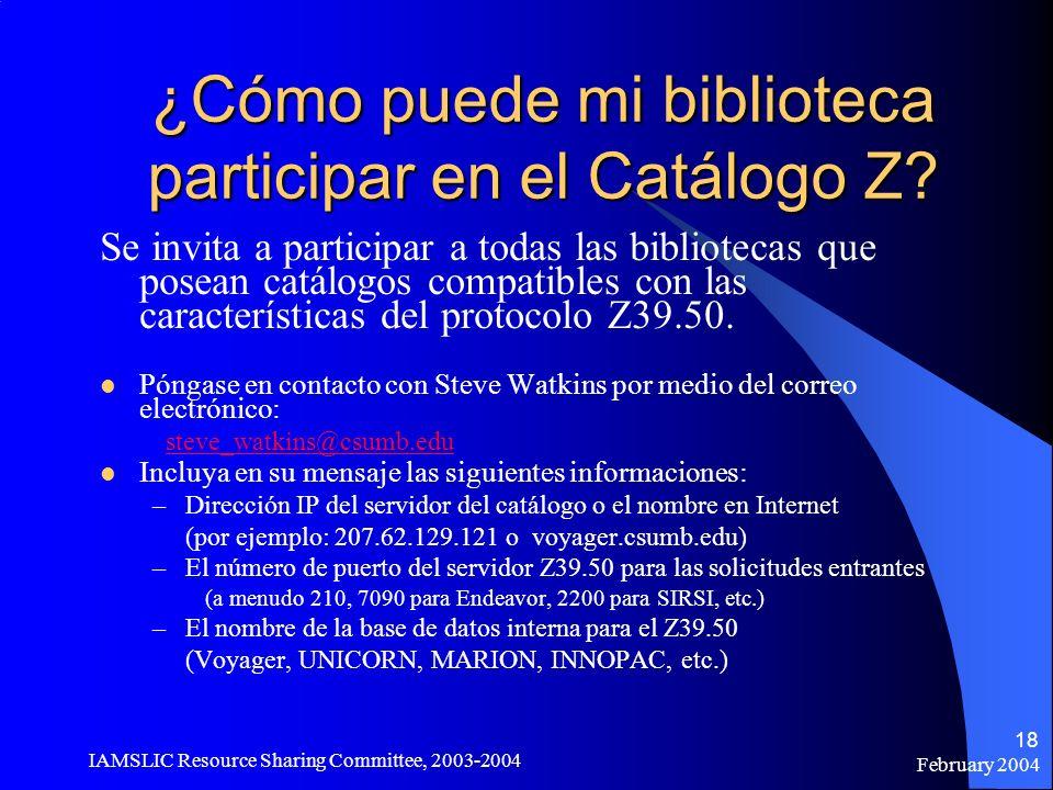 February 2004 IAMSLIC Resource Sharing Committee, 2003-2004 18 ¿Cómo puede mi biblioteca participar en el Catálogo Z? Se invita a participar a todas l