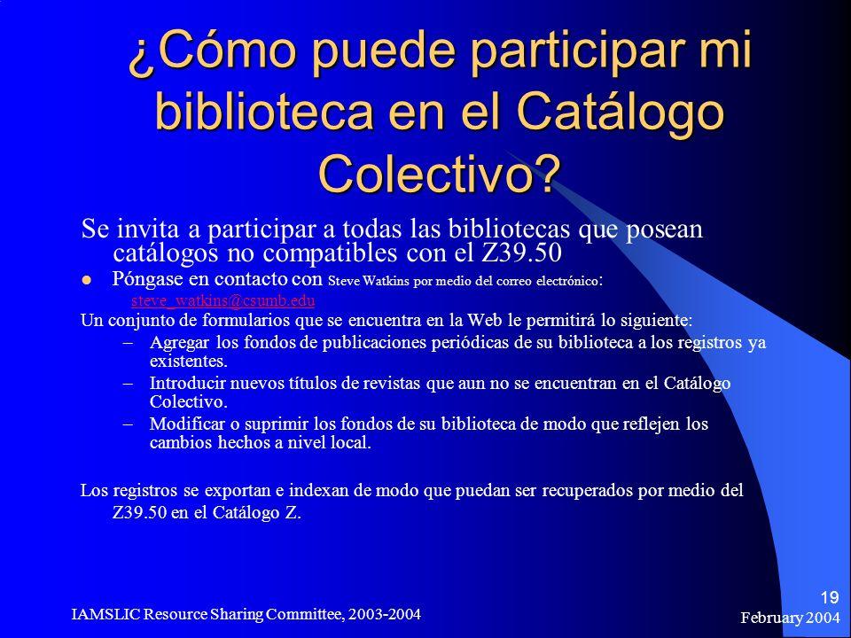 February 2004 IAMSLIC Resource Sharing Committee, 2003-2004 19 ¿Cómo puede participar mi biblioteca en el Catálogo Colectivo? Se invita a participar a