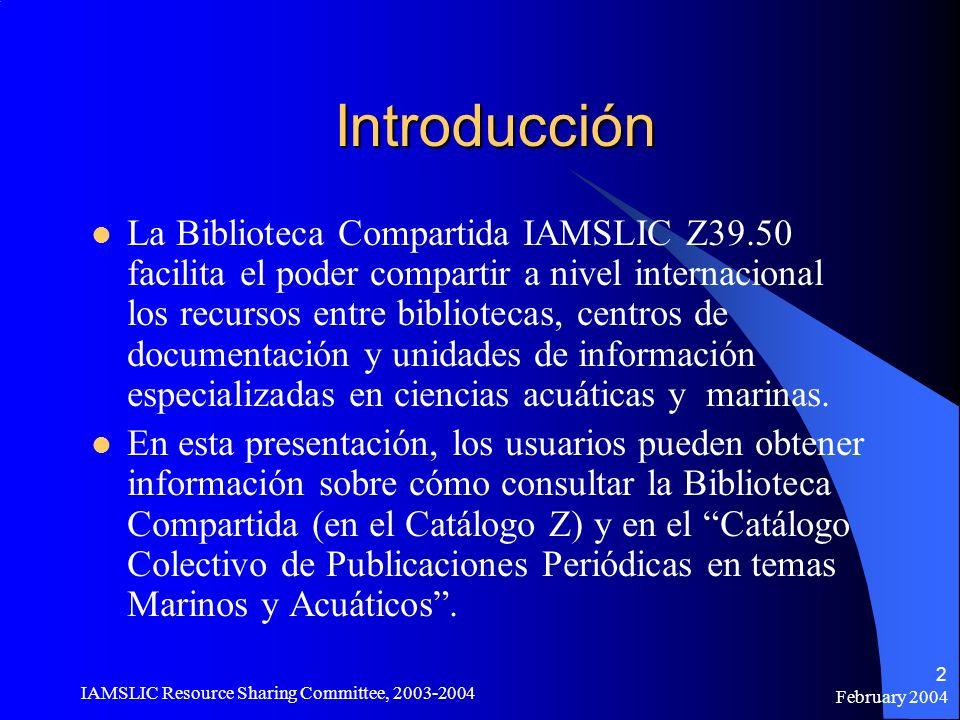 February 2004 IAMSLIC Resource Sharing Committee, 2003-2004 2 Introducción La Biblioteca Compartida IAMSLIC Z39.50 facilita el poder compartir a nivel