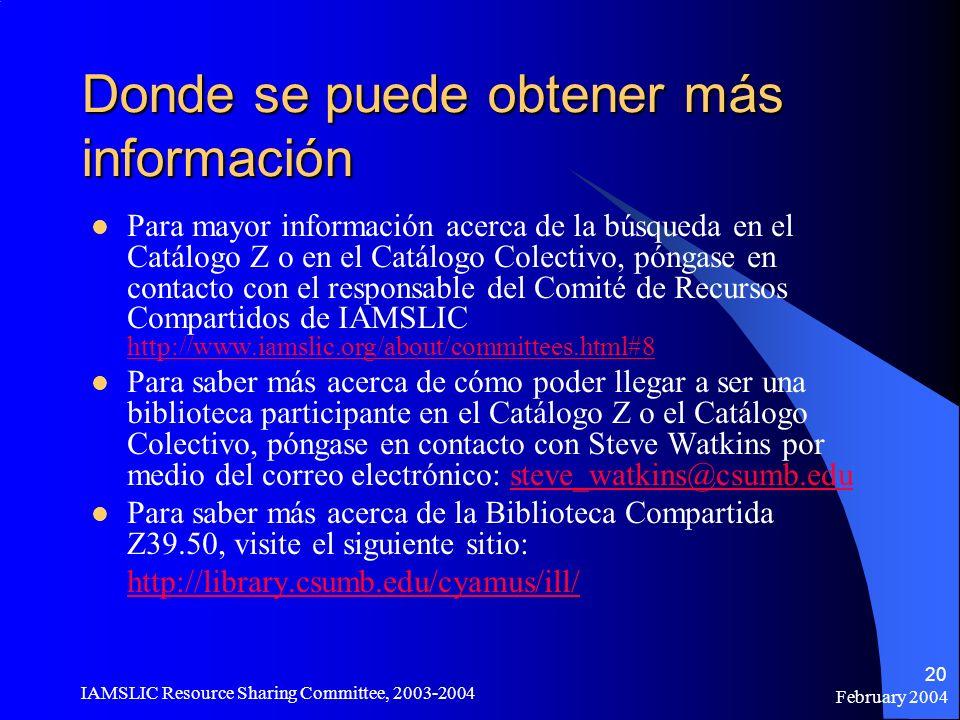 February 2004 IAMSLIC Resource Sharing Committee, 2003-2004 20 Donde se puede obtener más información Para mayor información acerca de la búsqueda en