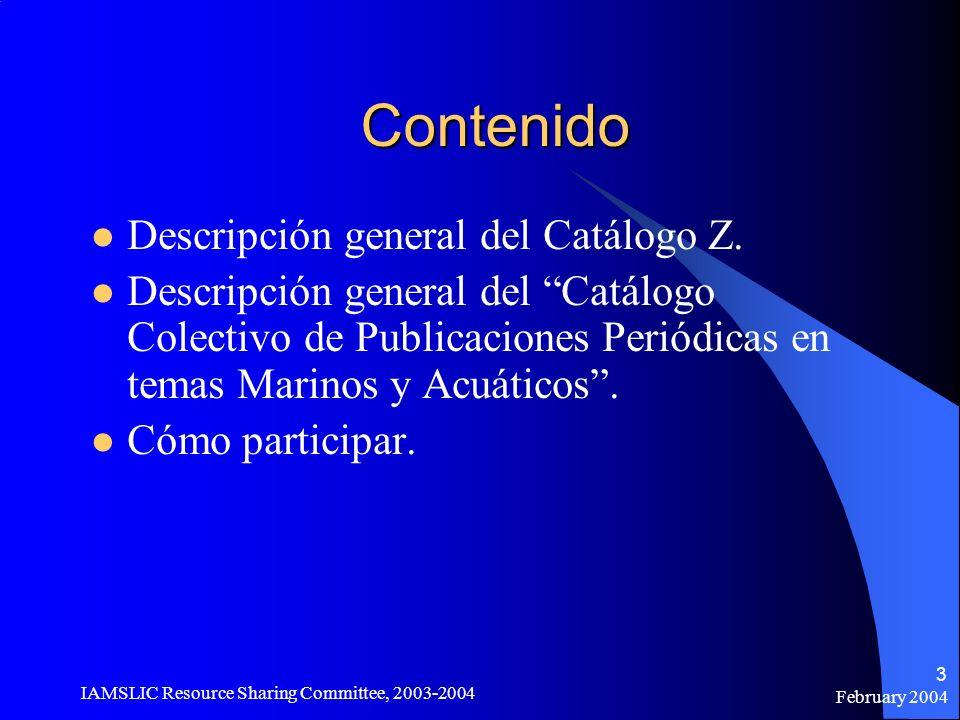 February 2004 IAMSLIC Resource Sharing Committee, 2003-2004 3 Contenido Descripción general del Catálogo Z. Descripción general del Catálogo Colectivo