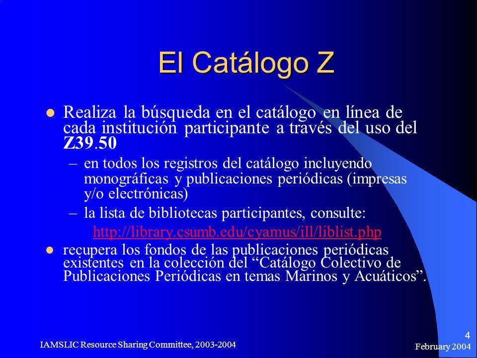 February 2004 IAMSLIC Resource Sharing Committee, 2003-2004 4 El Catálogo Z Realiza la búsqueda en el catálogo en línea de cada institución participan