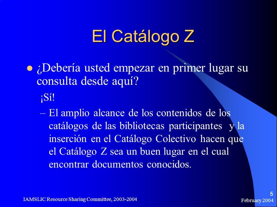 February 2004 IAMSLIC Resource Sharing Committee, 2003-2004 5 El Catálogo Z ¿Debería usted empezar en primer lugar su consulta desde aquí? ¡Sí! –El am