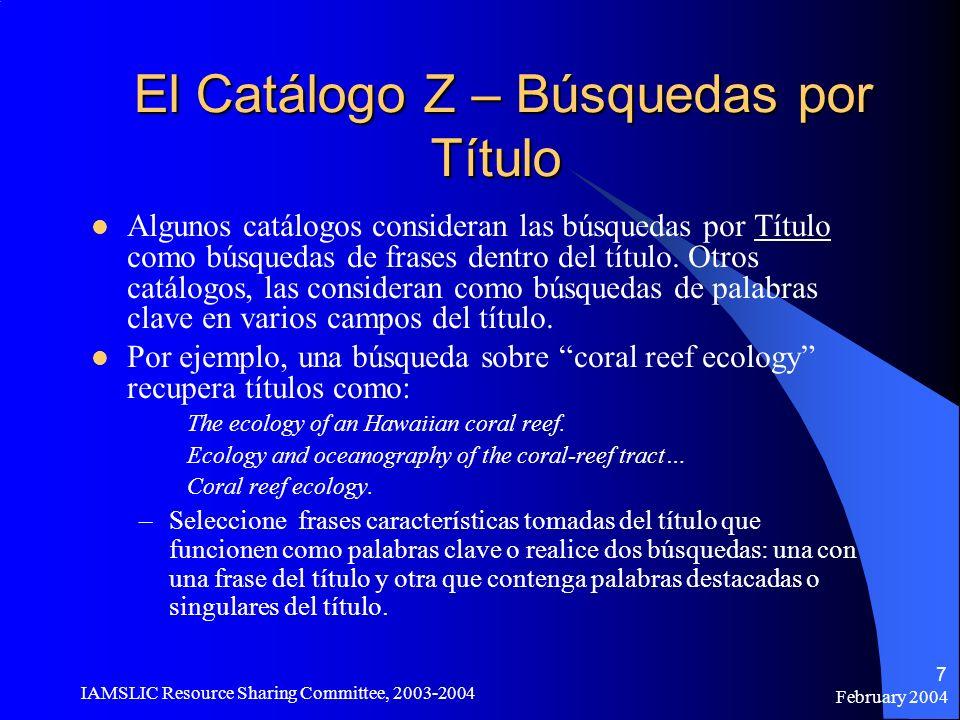 February 2004 IAMSLIC Resource Sharing Committee, 2003-2004 7 El Catálogo Z – Búsquedas por Título El Catálogo Z – Búsquedas por Título Algunos catálo