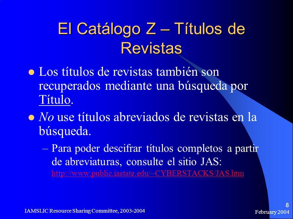 February 2004 IAMSLIC Resource Sharing Committee, 2003-2004 8 El Catálogo Z – Títulos de Revistas Los títulos de revistas también son recuperados medi