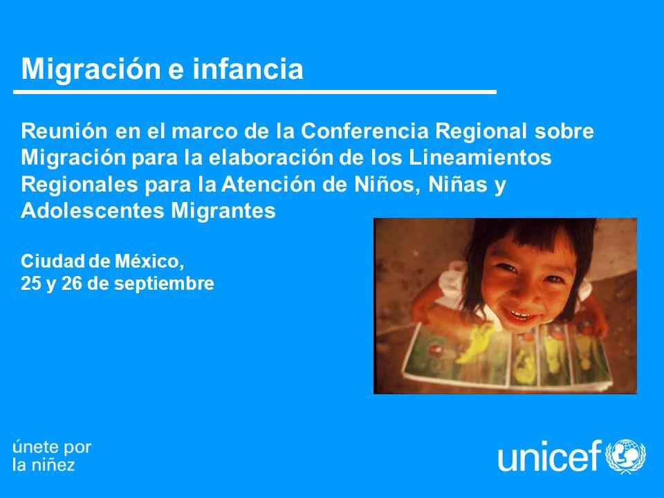 Migración e infancia Reunión en el marco de la Conferencia Regional sobre Migración para la elaboración de los Lineamientos Regionales para la Atención de Niños, Niñas y Adolescentes Migrantes Ciudad de México, 25 y 26 de septiembre