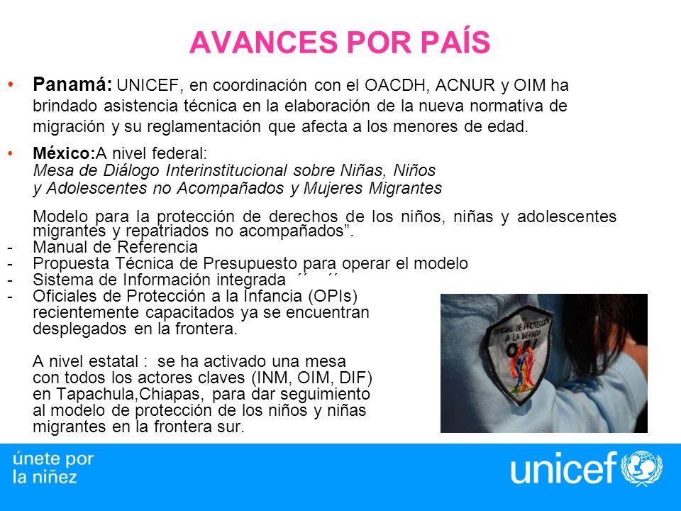 AVANCES POR PAÍS Panamá: UNICEF, en coordinación con el OACDH, ACNUR y OIM ha brindado asistencia técnica en la elaboración de la nueva normativa de migración y su reglamentación que afecta a los menores de edad.