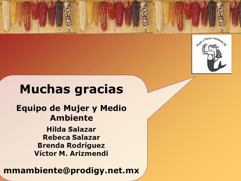 Muchas gracias Equipo de Mujer y Medio Ambiente Hilda Salazar Rebeca Salazar Brenda Rodríguez Víctor M. Arizmendi mmambiente@prodigy.net.mx