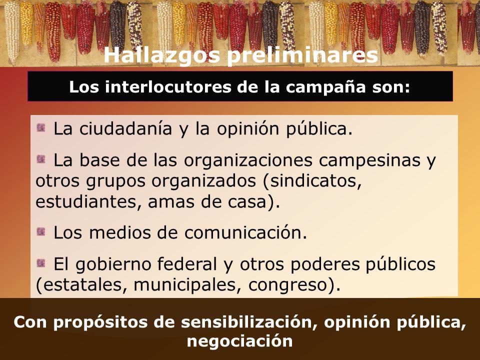 Hallazgos preliminares Los interlocutores de la campaña son: La ciudadanía y la opinión pública. La base de las organizaciones campesinas y otros grup