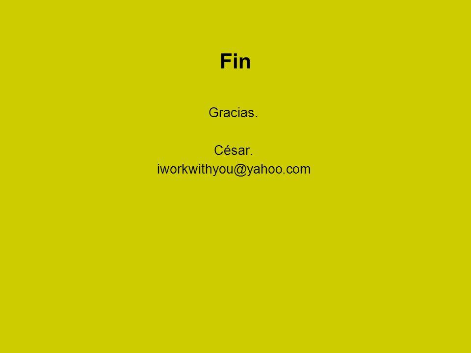 Fin Gracias. César. iworkwithyou@yahoo.com