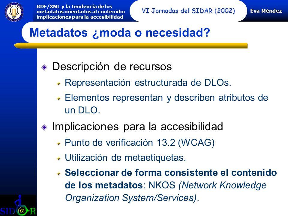 Eva Méndez RDF/XML y la tendencia de los metadatos orientados al contenido: implicaciones para la accesibilidad VI Jornadas del SIDAR (2002) Metadatos ¿moda o necesidad.