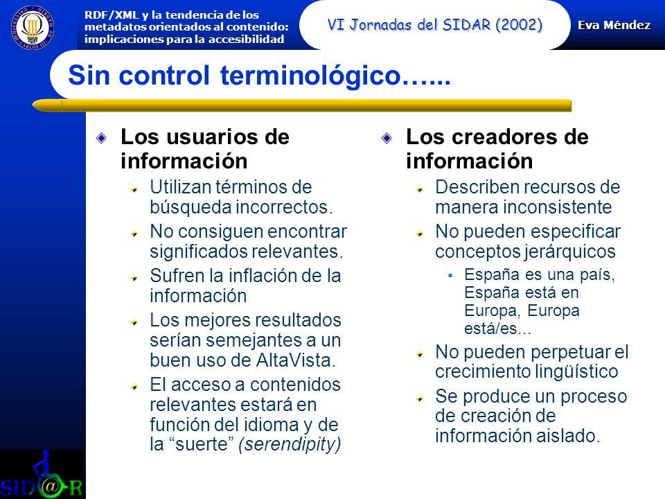 Eva Méndez RDF/XML y la tendencia de los metadatos orientados al contenido: implicaciones para la accesibilidad VI Jornadas del SIDAR (2002) Sin control terminológico…...