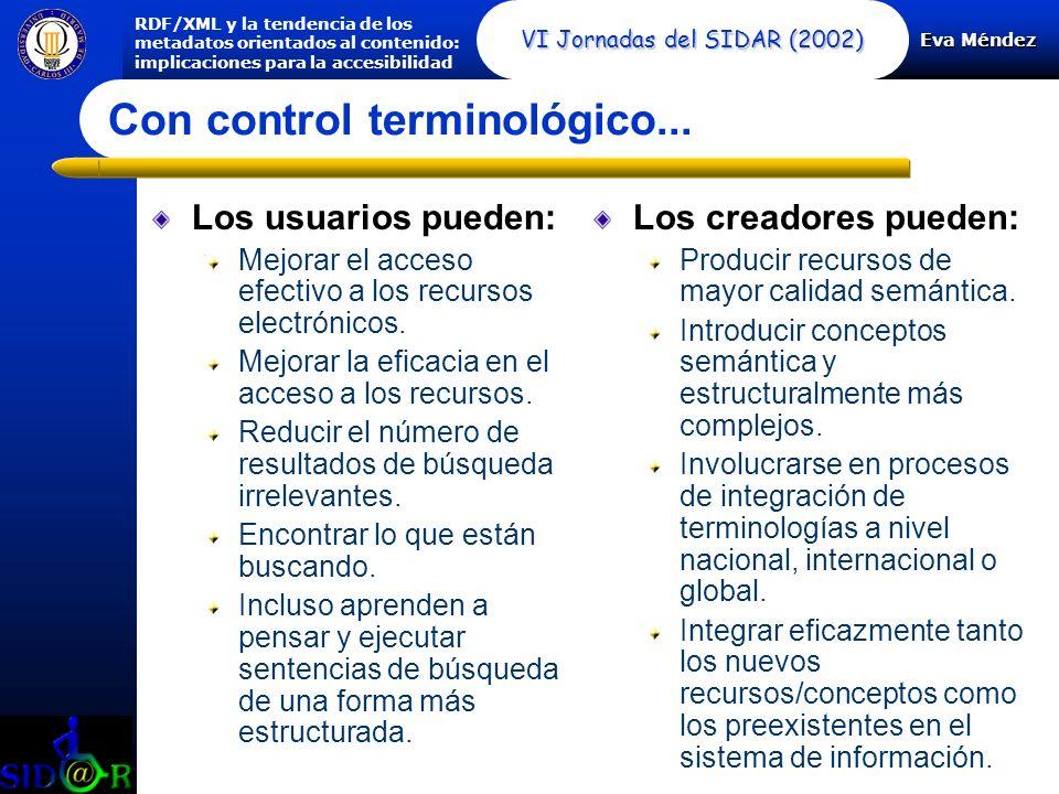 Eva Méndez RDF/XML y la tendencia de los metadatos orientados al contenido: implicaciones para la accesibilidad VI Jornadas del SIDAR (2002) Con control terminológico...