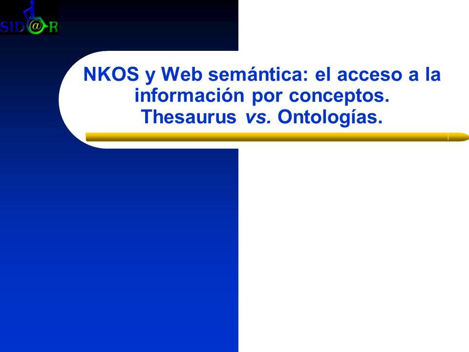 NKOS y Web semántica: el acceso a la información por conceptos. Thesaurus vs. Ontologías.