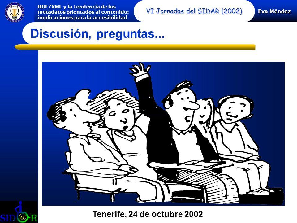 Eva Méndez RDF/XML y la tendencia de los metadatos orientados al contenido: implicaciones para la accesibilidad VI Jornadas del SIDAR (2002) Discusión, preguntas...