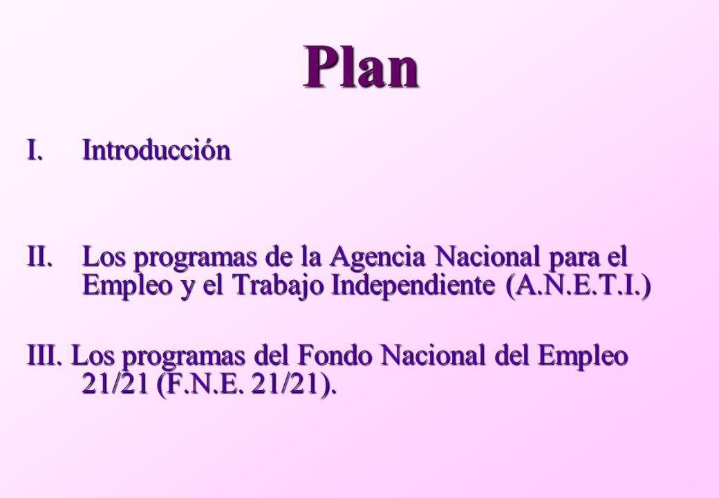 Plan I.Introducción II.Los programas de la Agencia Nacional para el Empleo y el Trabajo Independiente (A.N.E.T.I.) III.